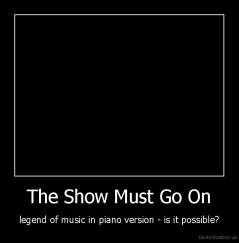 The Show Must Go On - legend of music in piano version - is it possible?