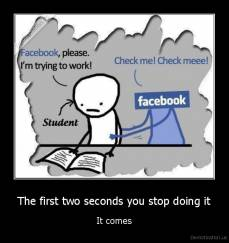 The first two seconds you stop doing it - It comes