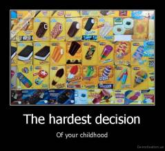 The hardest decision - Of your childhood
