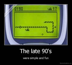 The late 90's - were simple and fun