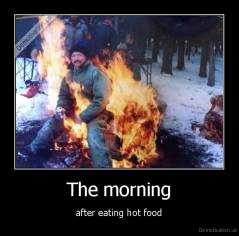 The morning - after eating hot food