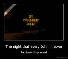 The night that every John in town - Suddenly disappeared