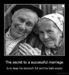 The secret to a auccessful marriage - Is to keep his stomach full and his balls empty