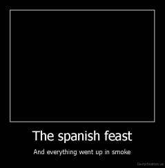 The spanish feast - And everything went up in smoke