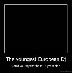 The youngest European Dj - Could you say that he is 12 years old?