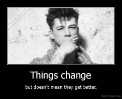 Things change - but doesn't mean they get better.