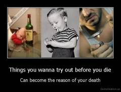 Things you wanna try out before you die - Can become the reason of your death
