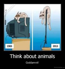 Think about animals - Goddamnit!