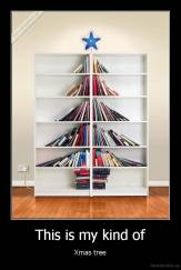 This is my kind of - Xmas tree