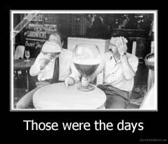Those were the days -