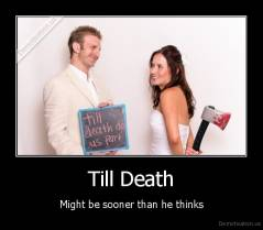 Till Death - Might be sooner than he thinks