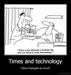 Times and technology - Have changed so much