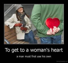 To get to a woman's heart - a man must first use his own
