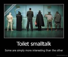 Toilet smalltalk - Some are simply more interesting than the other