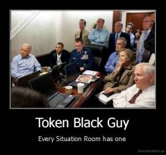 Token Black Guy - Every Situation Room has one