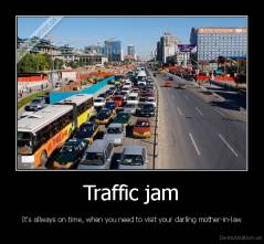 Traffic jam - It's allways on time, when you need to visit your darling mother-in-law