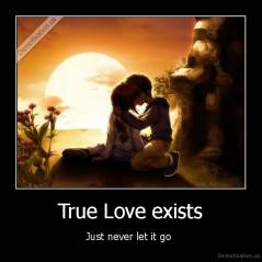True Love exists - Just never let it go