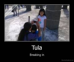 Tula - Breaking in