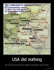 USA did nothing - USA did nothing to safe Jews from death in extermination camps in Poland