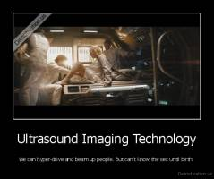 Ultrasound Imaging Technology - We can hyper-drive and beam up people. But can't know the sex until birth.