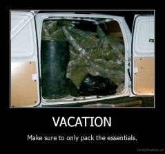 VACATION - Make sure to only pack the essentials.