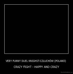VERY FUNNY DUEL KNIGHST-CZŁUCHÓW (POLAND)  - CRAZY FIGHT - HAPPY AND CRAZY
