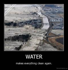 WATER - makes everything clean again.