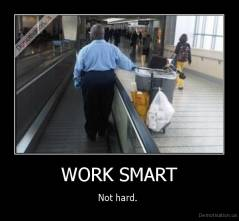 WORK SMART - Not hard.