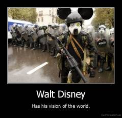 Walt Disney - Has his vision of the world.