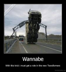 Wannabe - With this trick i must get a role in the new Transformers