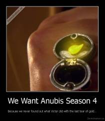 We Want Anubis Season 4 - Because we never found out what Victor did with the last tear of gold...