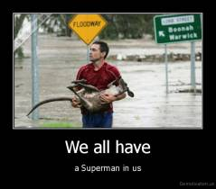 We all have - a Superman in us