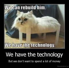 We have the technology - But we don't want to spend a lot of money