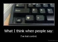 What I think when people say: - I've lost control.