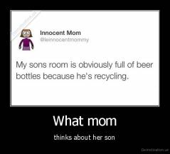 What mom - thinks about her son