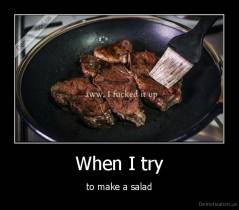 When I try - to make a salad