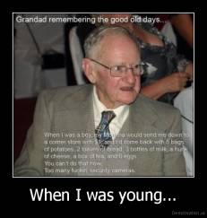 When I was young... -