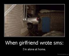 When girlfriend wrote sms: - I'm alone at home.