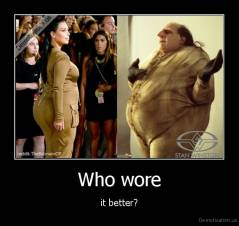 Who wore - it better?