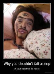 Why you shouldn't fall asleep - at your best friend's house