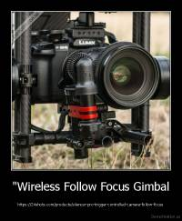 """Wireless Follow Focus Gimbal - https://24shots.com/products/silencer-pro-trigger-controlled-camera-follow-focus"