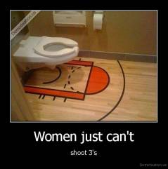 Women just can't - shoot 3's