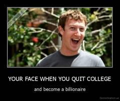 YOUR FACE WHEN YOU QUIT COLLEGE | Demotivation.us