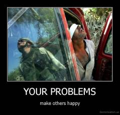 YOUR PROBLEMS - make others happy