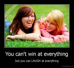 You can't win at everything - but you can LAUGH at everything