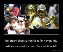 You dream about it, you fight for it every day  - And if you give enough it is yours... This is how life works!!!