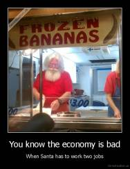 You know the economy is bad - When Santa has to work two jobs