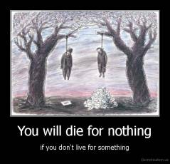 You will die for nothing - if you don't live for something