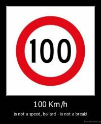 100 Km/h - is not a speed, bollard - is not a break!