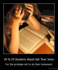 99 % Of Students Would Sell Their Souls - For the privilege not to do their homework